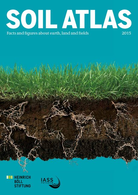SOIL ATLAS Facts and figures about earth, land and fields 2015